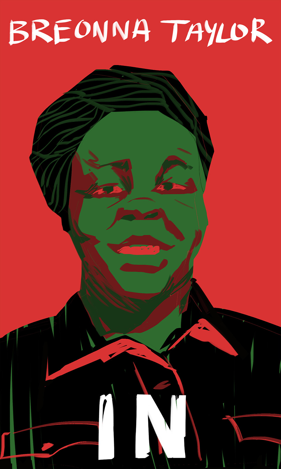 Second portrait in the Rest in Power triptych. Breonna Taylor is depicted in red green and black, with a red background. Top text is her name, bottom text reads 'IN' in hand drawn text.